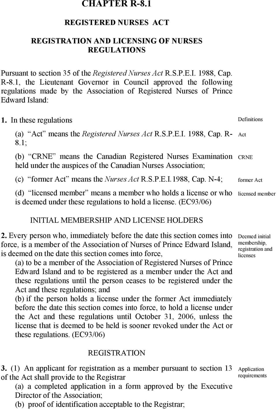 1; (b) CRNE means the Canadian Registered Nurses Examination held under the auspices of the Canadian Nurses Association; (c) former Act means the Nurses Act R.S.P.E.I.1988, Cap.