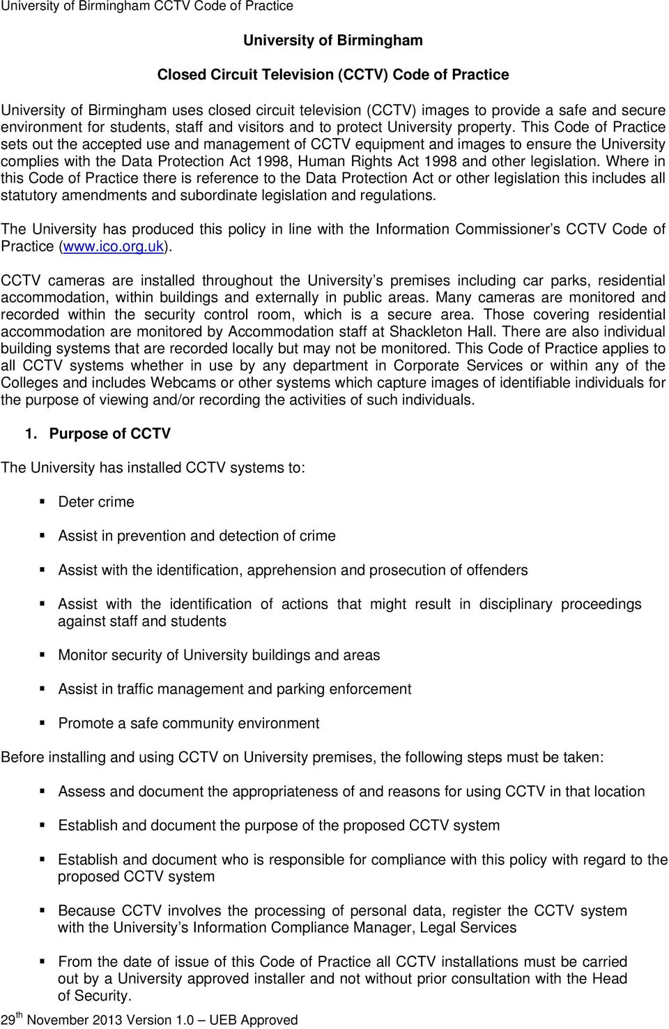 This Code of Practice sets out the accepted use and management of CCTV equipment and images to ensure the University complies with the Data Protection Act 1998, Human Rights Act 1998 and other