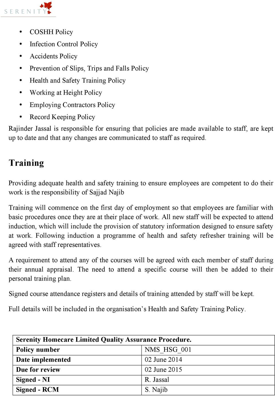 Training Providing adequate health and safety training to ensure employees are competent to do their work is the responsibility of Training will commence on the first day of employment so that