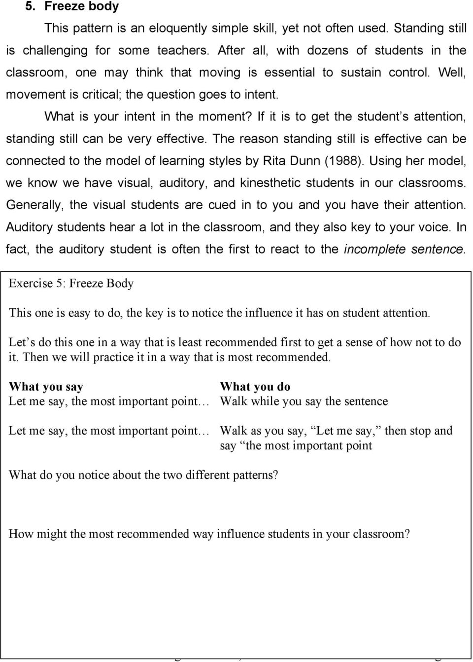 What is your intent in the moment? If it is to get the student s attention, standing still can be very effective.