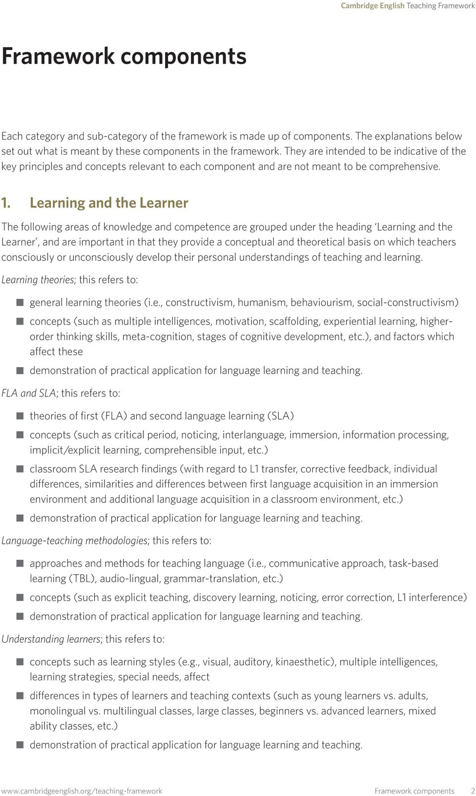 Learning and the Learner The following areas of knowledge and competence are grouped under the heading Learning and the Learner, and are important in that they provide a conceptual and theoretical