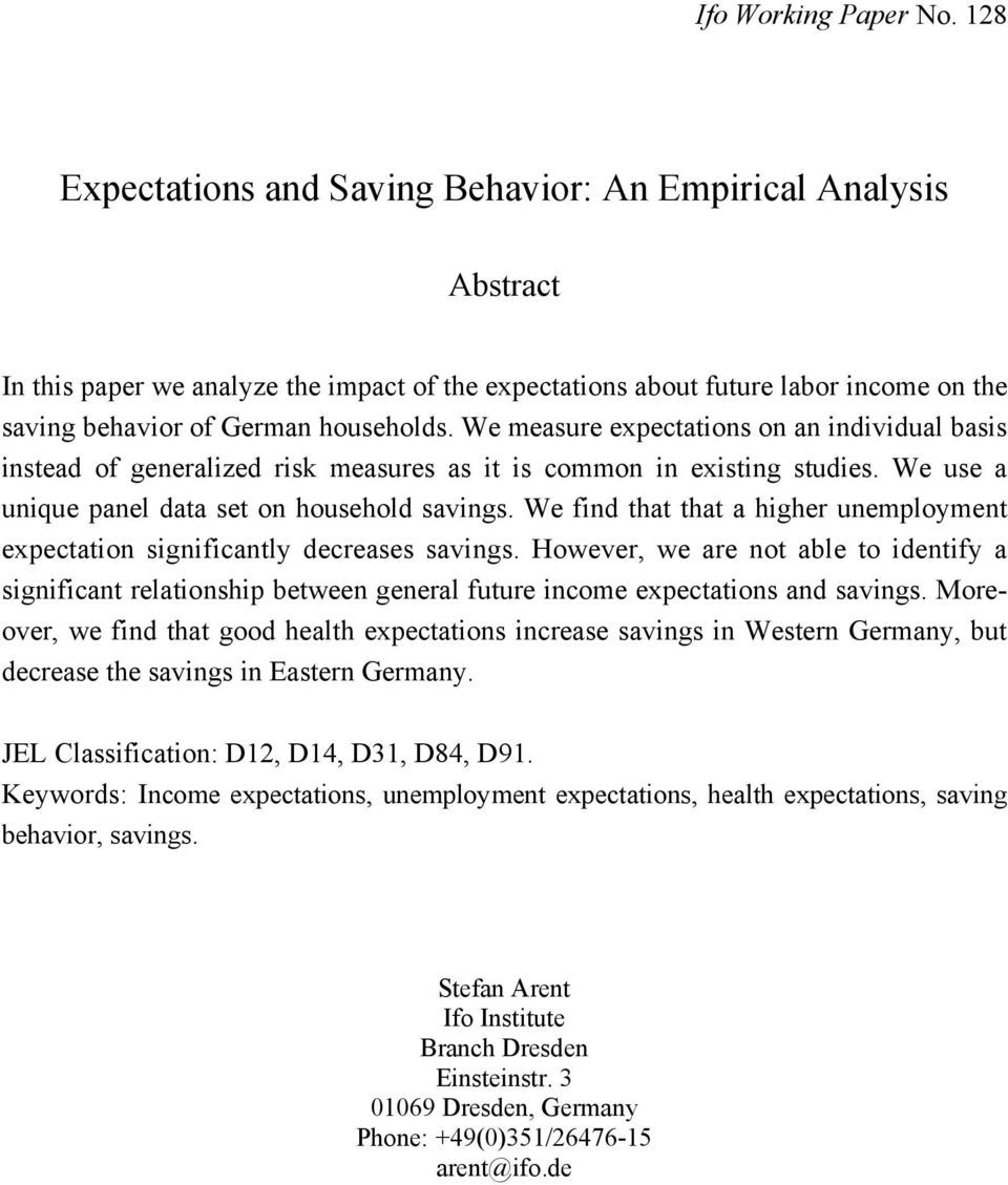 We measure expectations on an individual basis instead of generalized risk measures as it is common in existing studies. We use a unique panel data set on household savings.