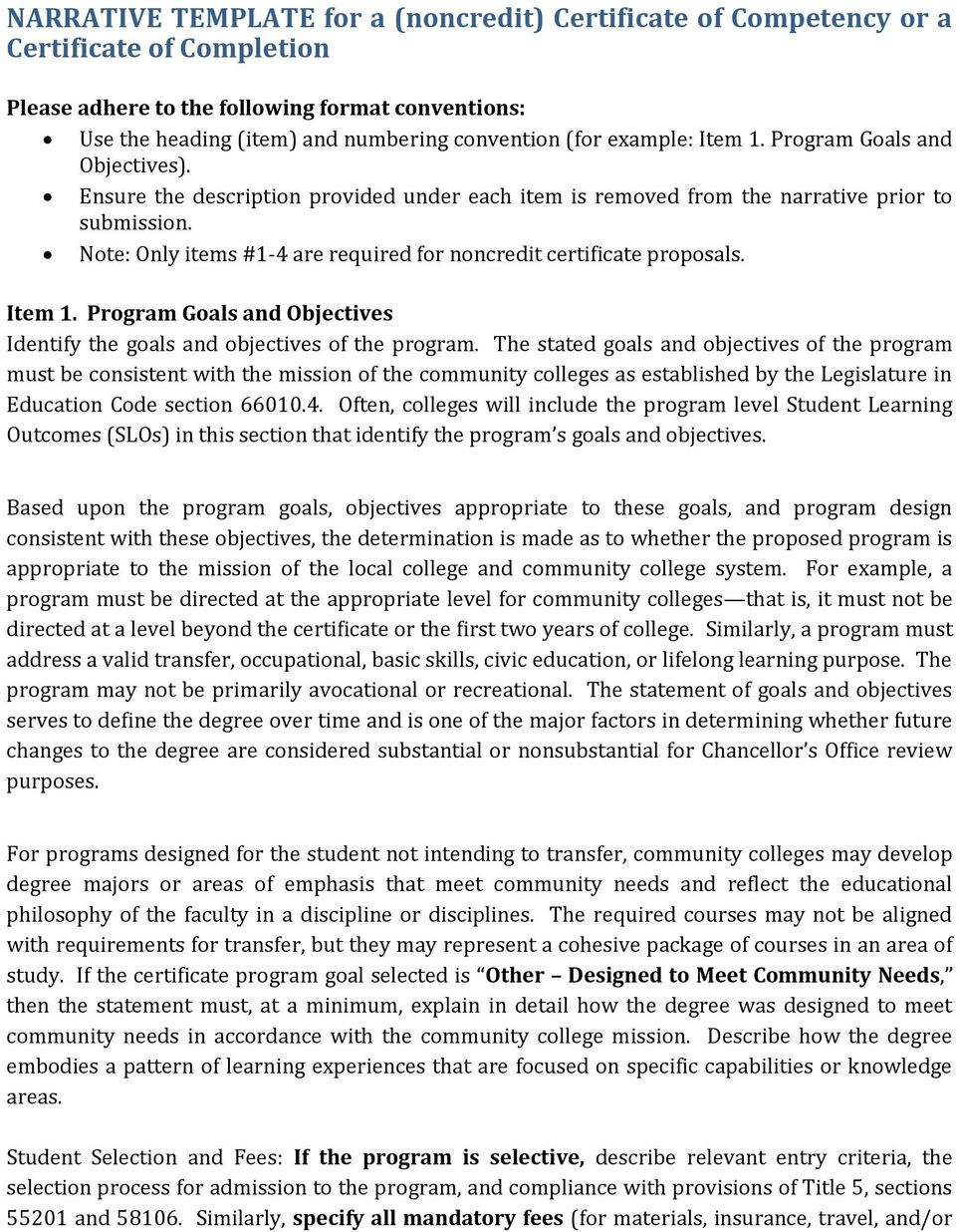 Note: Only items #1-4 are required for noncredit certificate proposals. Item 1. Program Goals and Objectives Identify the goals and objectives of the program.