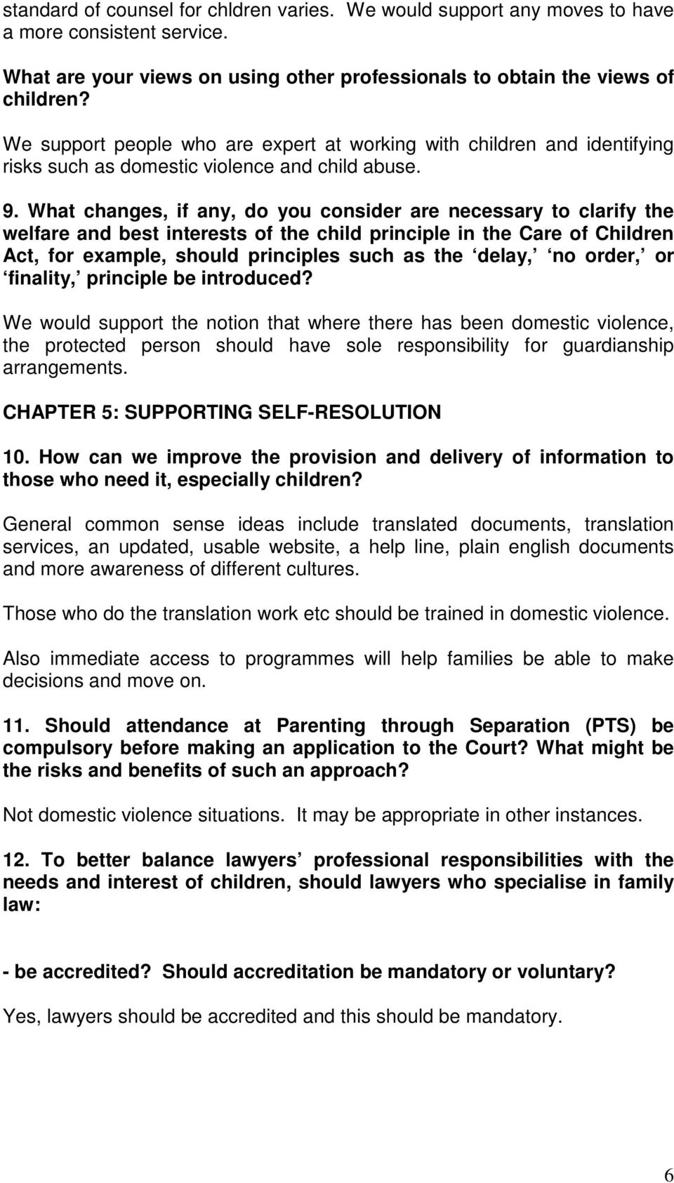 What changes, if any, do you consider are necessary to clarify the welfare and best interests of the child principle in the Care of Children Act, for example, should principles such as the delay, no