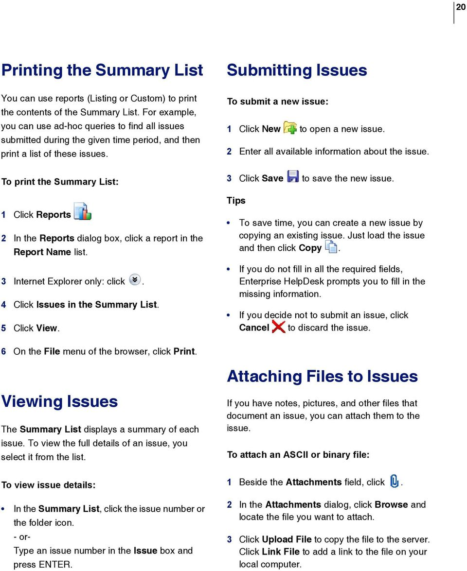 To print the Summary List: 1 Click Reports 2 In the Reports dialog box, click a report in the Report Name list. 3 Internet Explorer only: click. 4 Click Issues in the Summary List. 5 Click View.