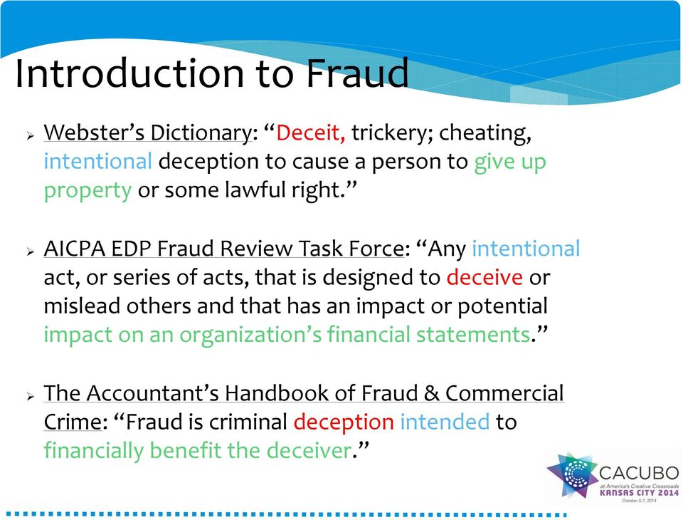 AICPA EDP Fraud Review Task Frce: Any intentinal act, r series f acts, that is designed t deceive r mislead thers