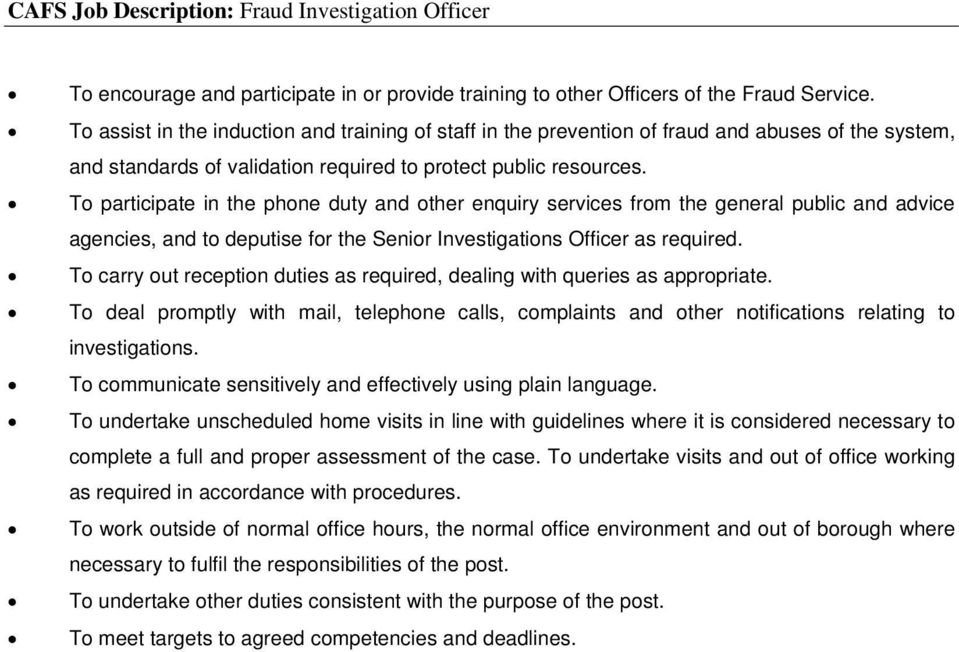To participate in the phone duty and other enquiry services from the general public and advice agencies, and to deputise for the Senior Investigations Officer as required.