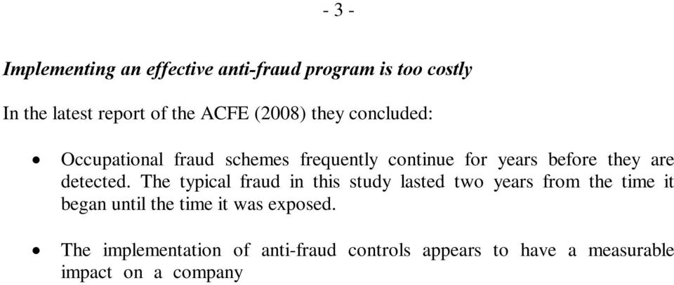 The implementation of anti-fraud controls appears to have a measurable impact on a company s exposure to fraud.