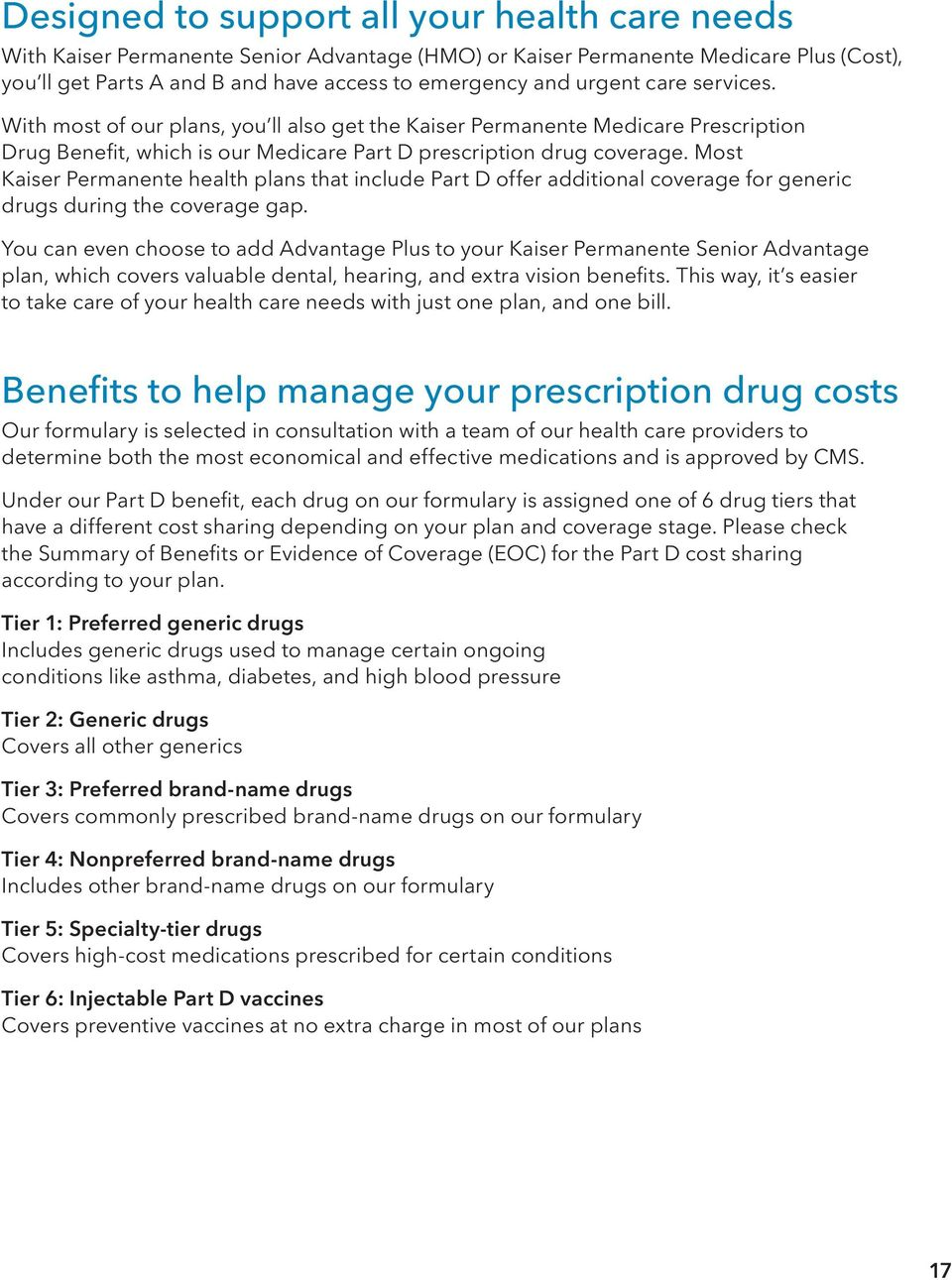 Most Kaiser Permanente health plans that include Part D offer additional coverage for generic drugs during the coverage gap.