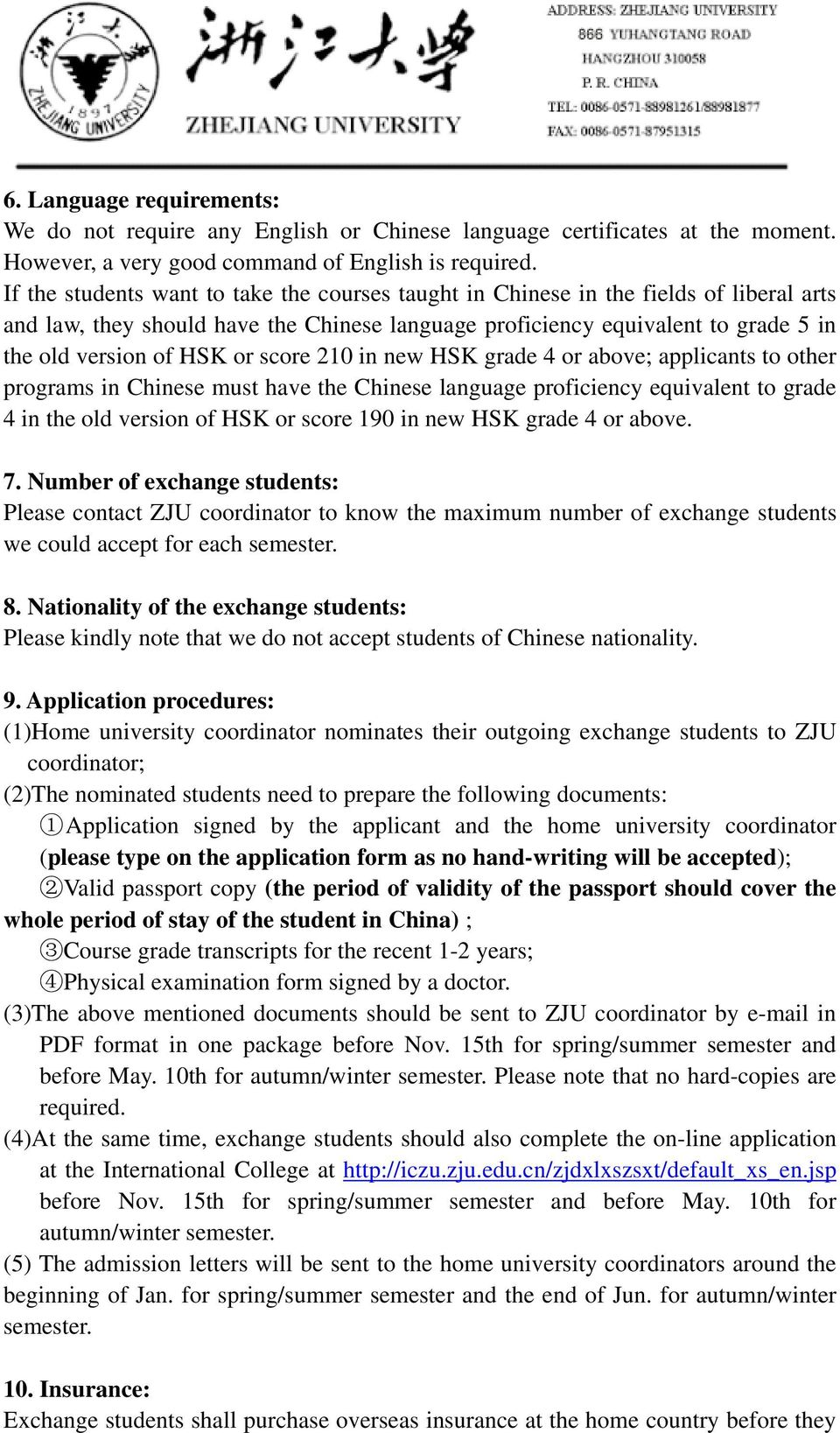 score 210 in new HSK grade 4 or above; applicants to other programs in Chinese must have the Chinese language proficiency equivalent to grade 4 in the old version of HSK or score 190 in new HSK grade