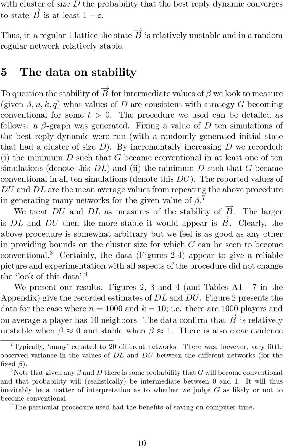 5 The data on stability To question the stability of B for intermediate values of β we look to measure (given β,n,k,q) what values of D are consistent with strategy G becoming conventional for some