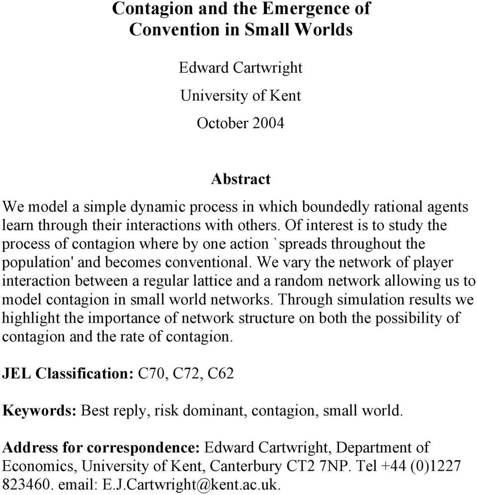 We vary the network of player interaction between a regular lattice and a random network allowing us to model contagion in small world networks.
