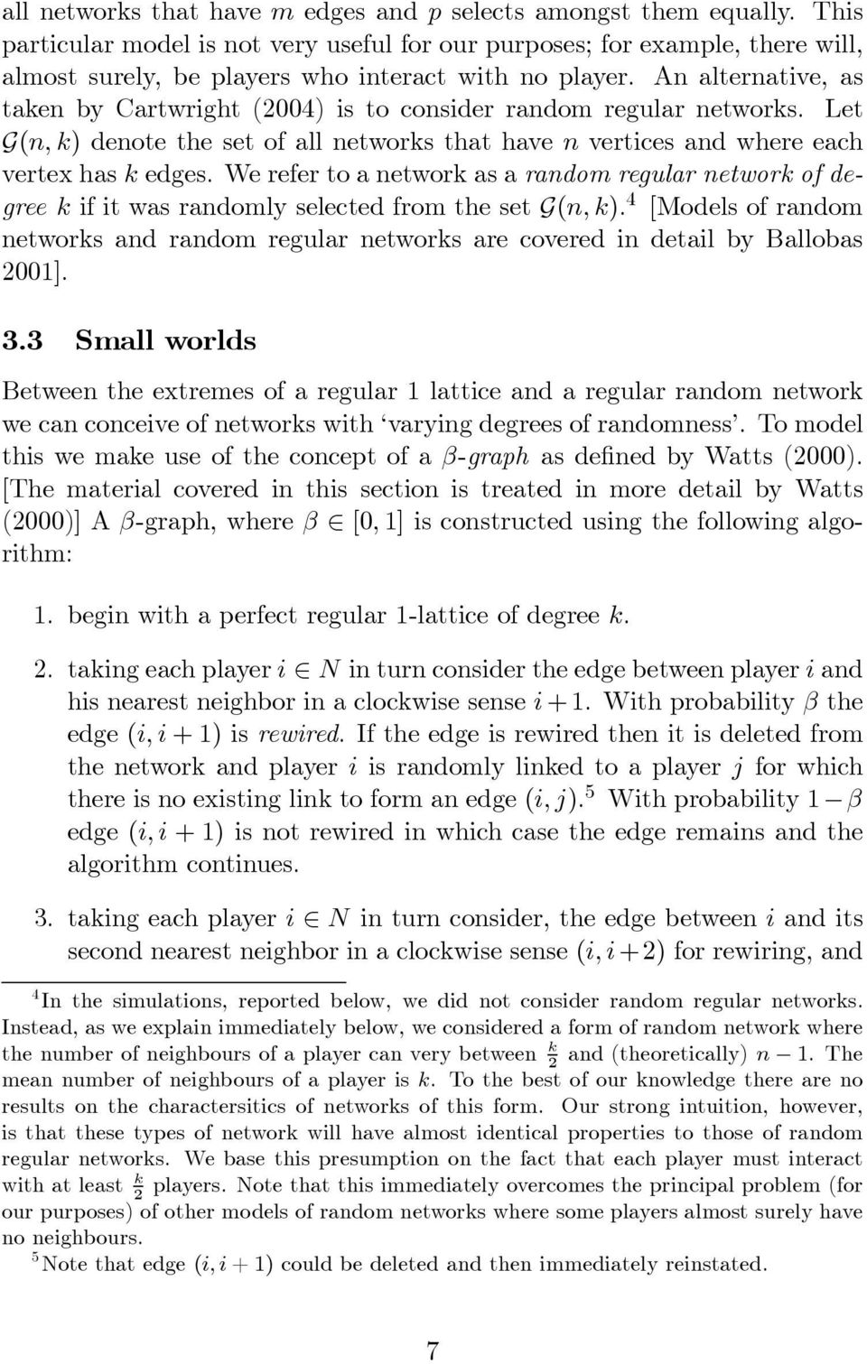 An alternative, as taken by Cartwright (2004) is to consider random regular networks. Let G(n, k) denote the set of all networks that have n vertices and where each vertex has k edges.