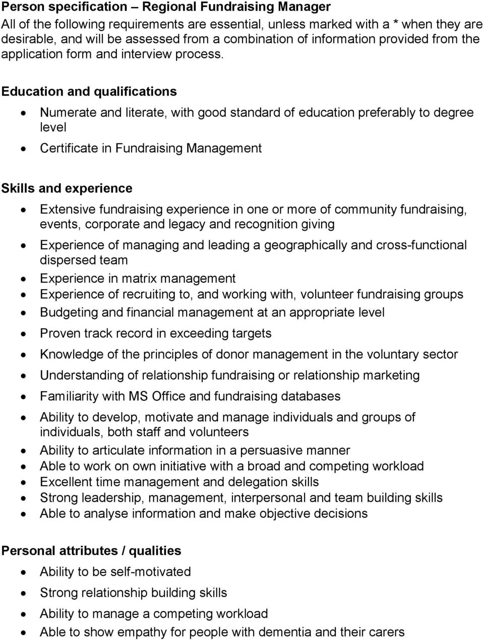 Education and qualifications Numerate and literate, with good standard of education preferably to degree level Certificate in Fundraising Management Skills and experience Extensive fundraising