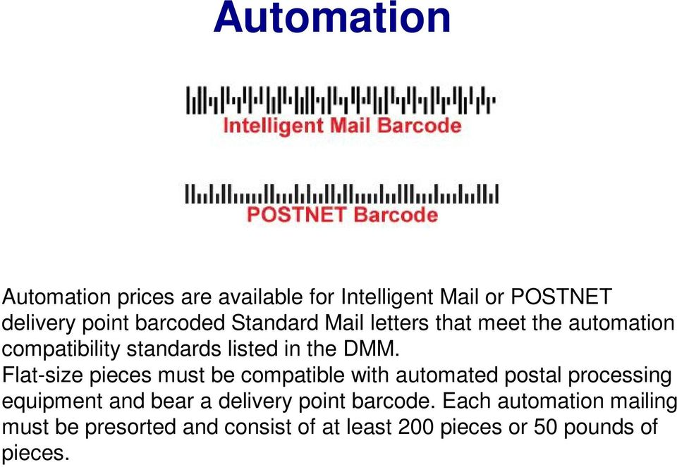 Flat-size pieces must be compatible with automated postal processing equipment and bear a delivery