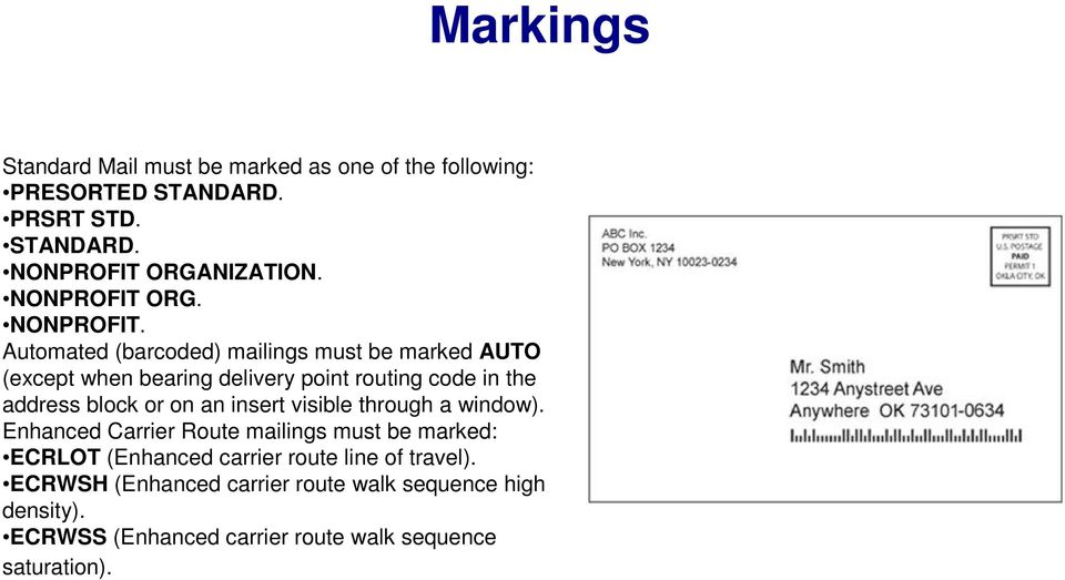 Automated (barcoded) mailings must be marked AUTO (except when bearing delivery point routing code in the address block or on an