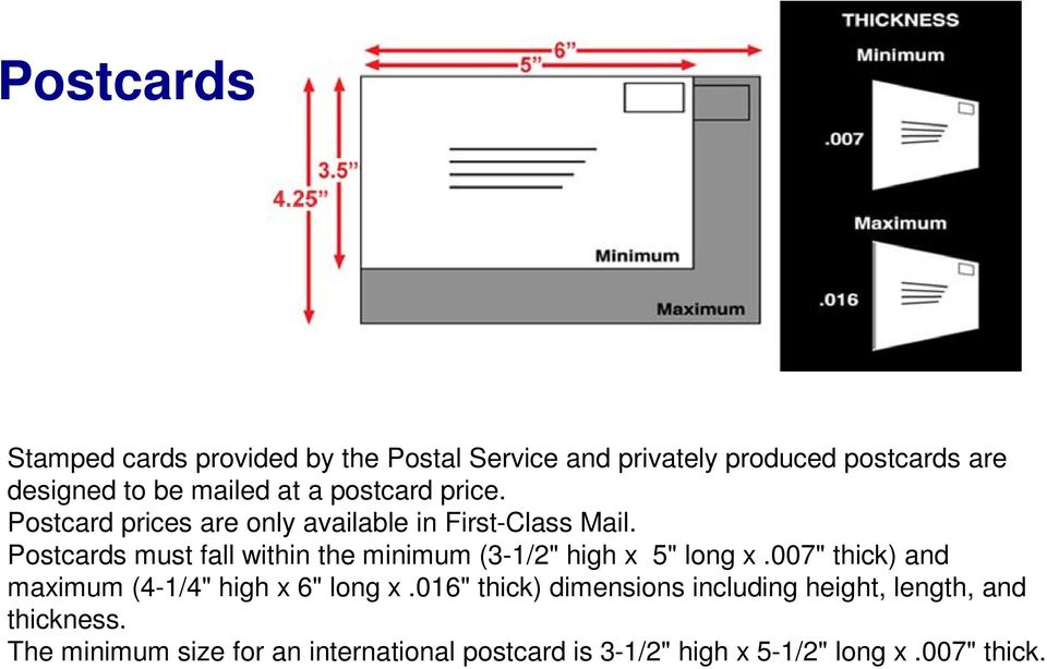 "Postcards must fall within the minimum (3-1/2"" high x 5"" long x.007"" thick) and maximum (4-1/4"" high x 6"" long x."