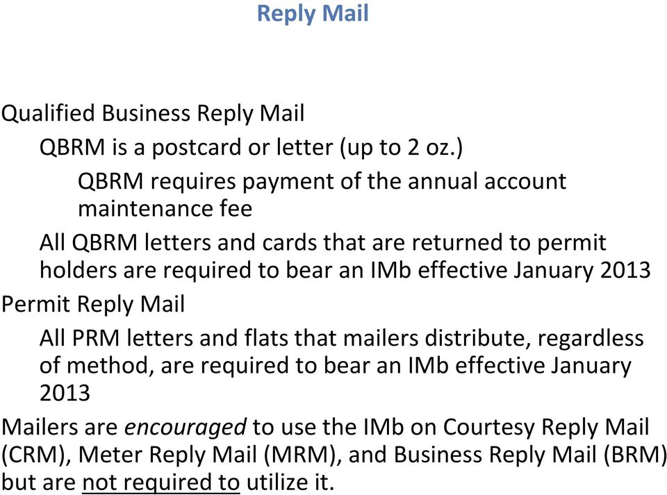 to bear an IMb effective January 2013 Permit Reply Mail All PRM letters and flats that mailers distribute, regardless of method, are
