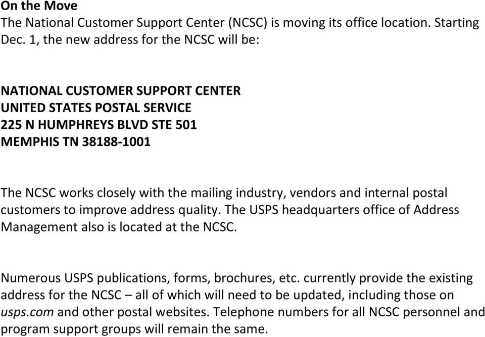 the mailing industry, vendors and internal postal customers to improve address quality. The USPS headquarters office of Address Management also is located at the NCSC.