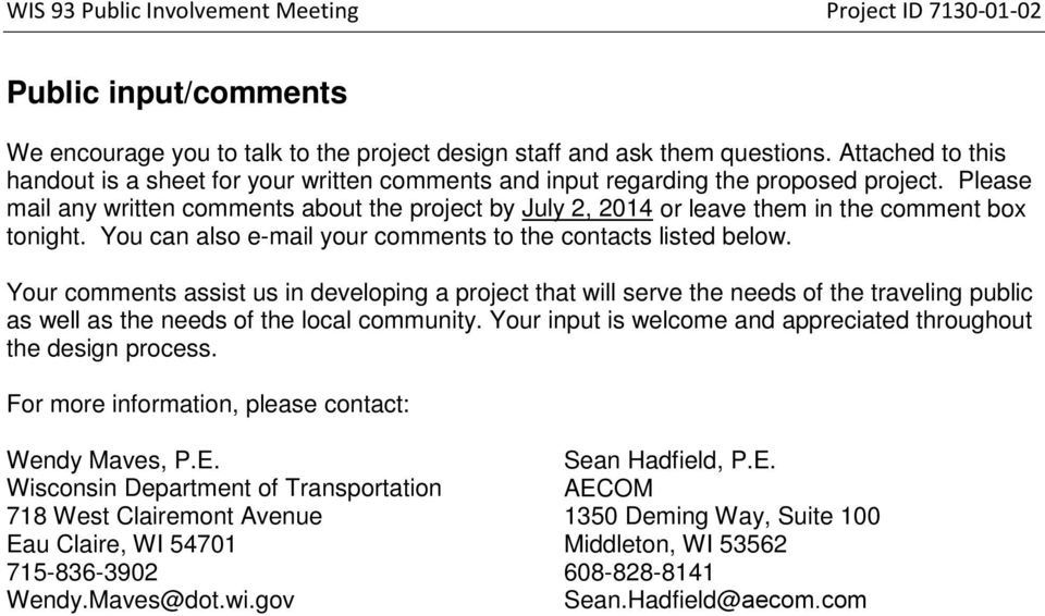 Please mail any written comments about the project by July 2, 2014 or leave them in the comment box tonight. You can also e-mail your comments to the contacts listed below.