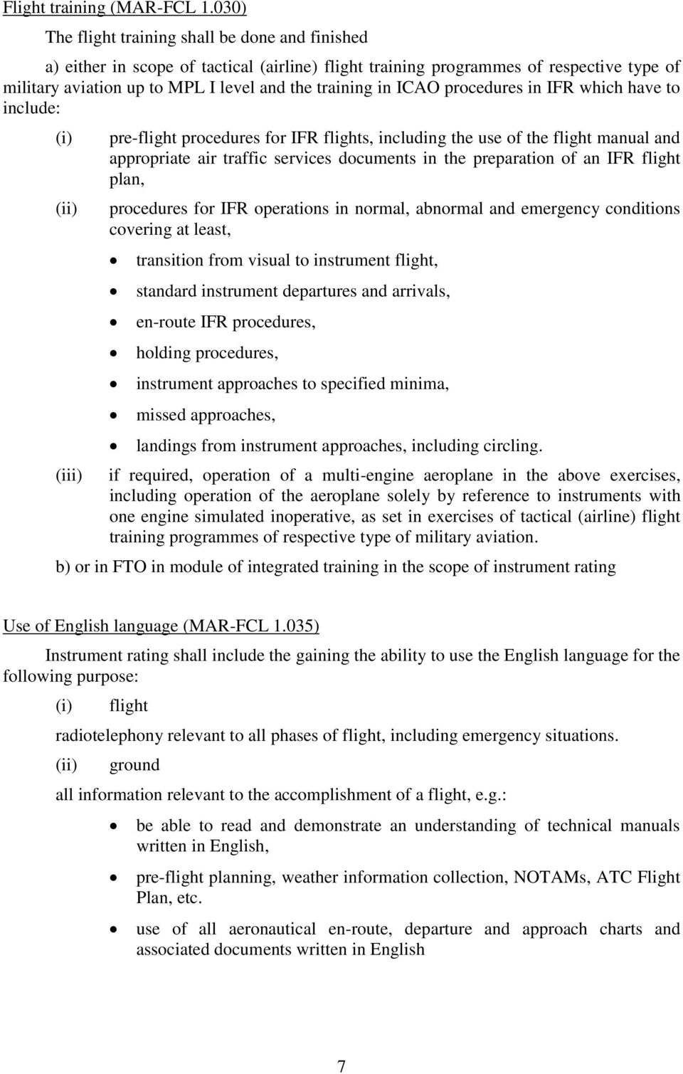 ICAO procedures in IFR which have to include: (i) (ii) (iii) pre-flight procedures for IFR flights, including the use of the flight manual and appropriate air traffic services documents in the