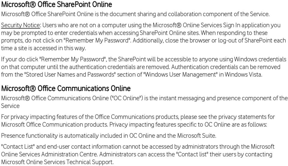 "When responding to these prompts, do not click on ""Remember My Password"". Additionally, close the browser or log-out of SharePoint each time a site is accessed in this way."