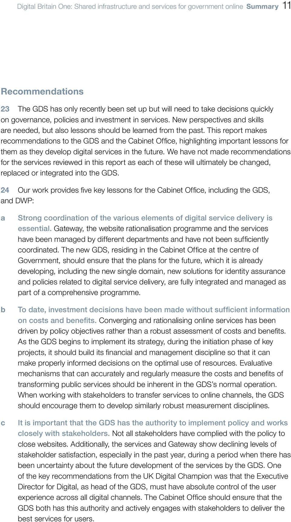 This report makes recommendations to the GDS and the Cabinet Office, highlighting important lessons for them as they develop digital services in the future.