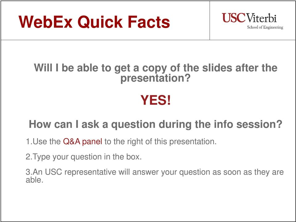 Use the Q&A panel to the right of this presentation. 2.