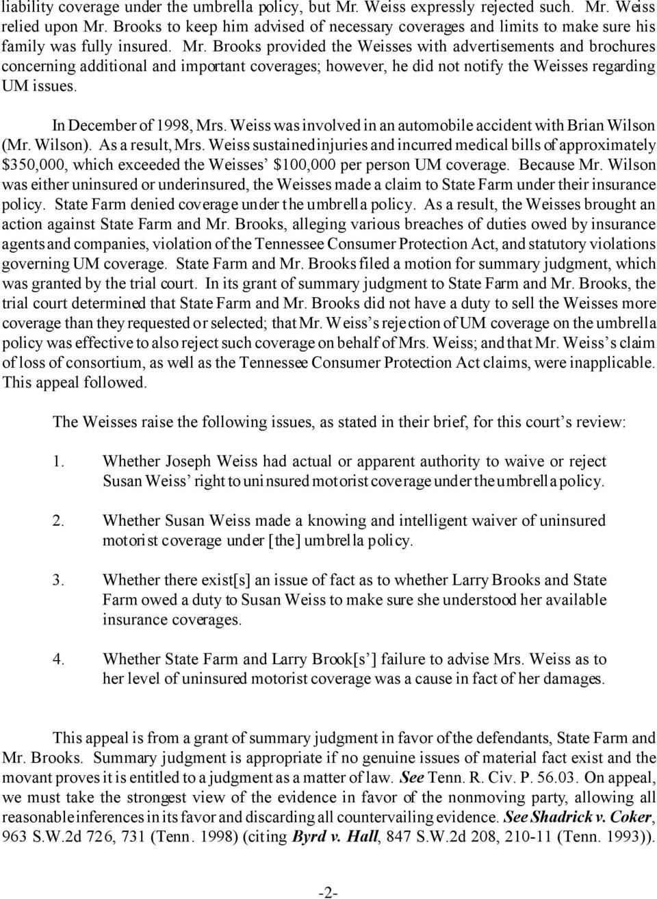 Brooks provided the Weisses with advertisements and brochures concerning additional and important coverages; however, he did not notify the Weisses regarding UM issues. In December of 1998, Mrs.
