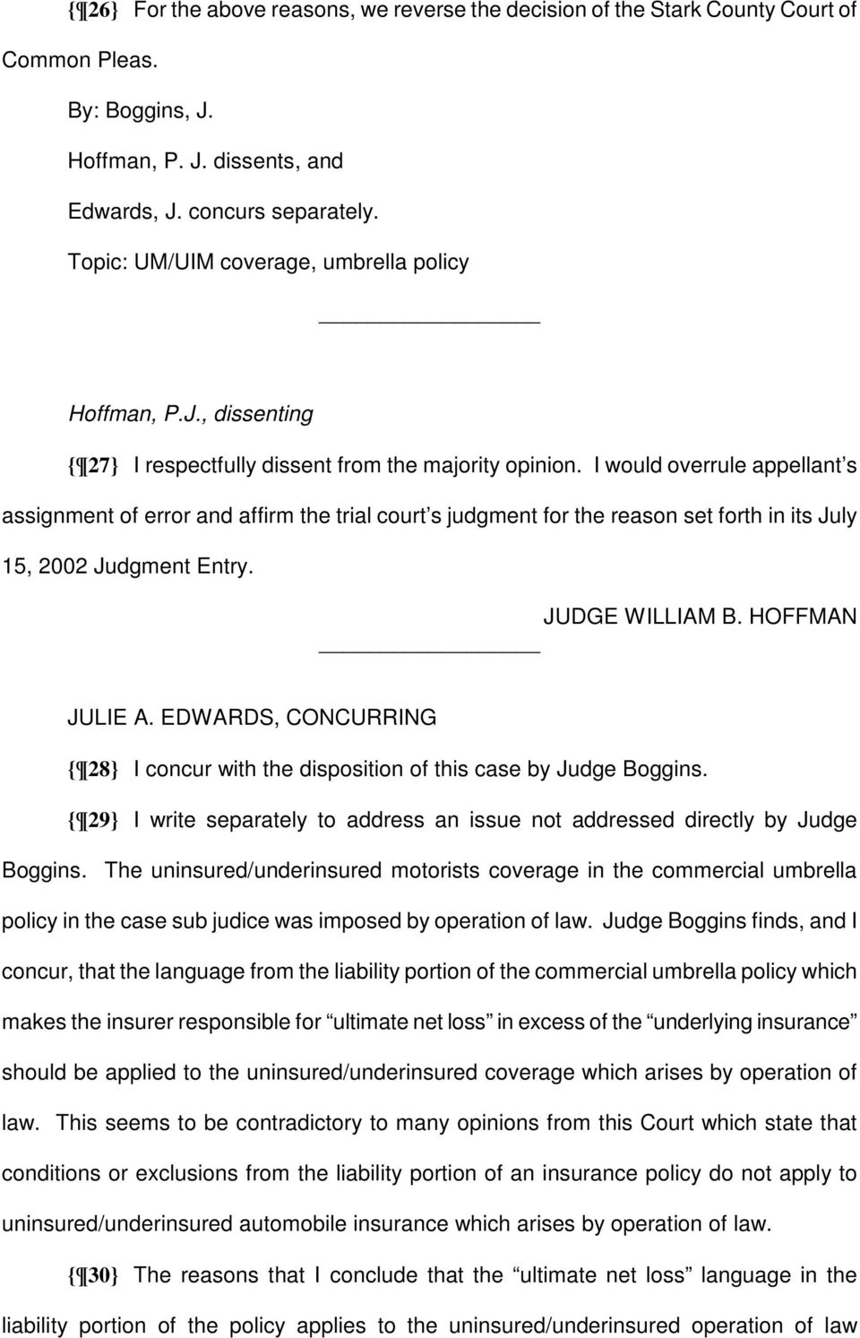 I would overrule appellant s assignment of error and affirm the trial court s judgment for the reason set forth in its July 15, 2002 Judgment Entry. JUDGE WILLIAM B. HOFFMAN JULIE A.