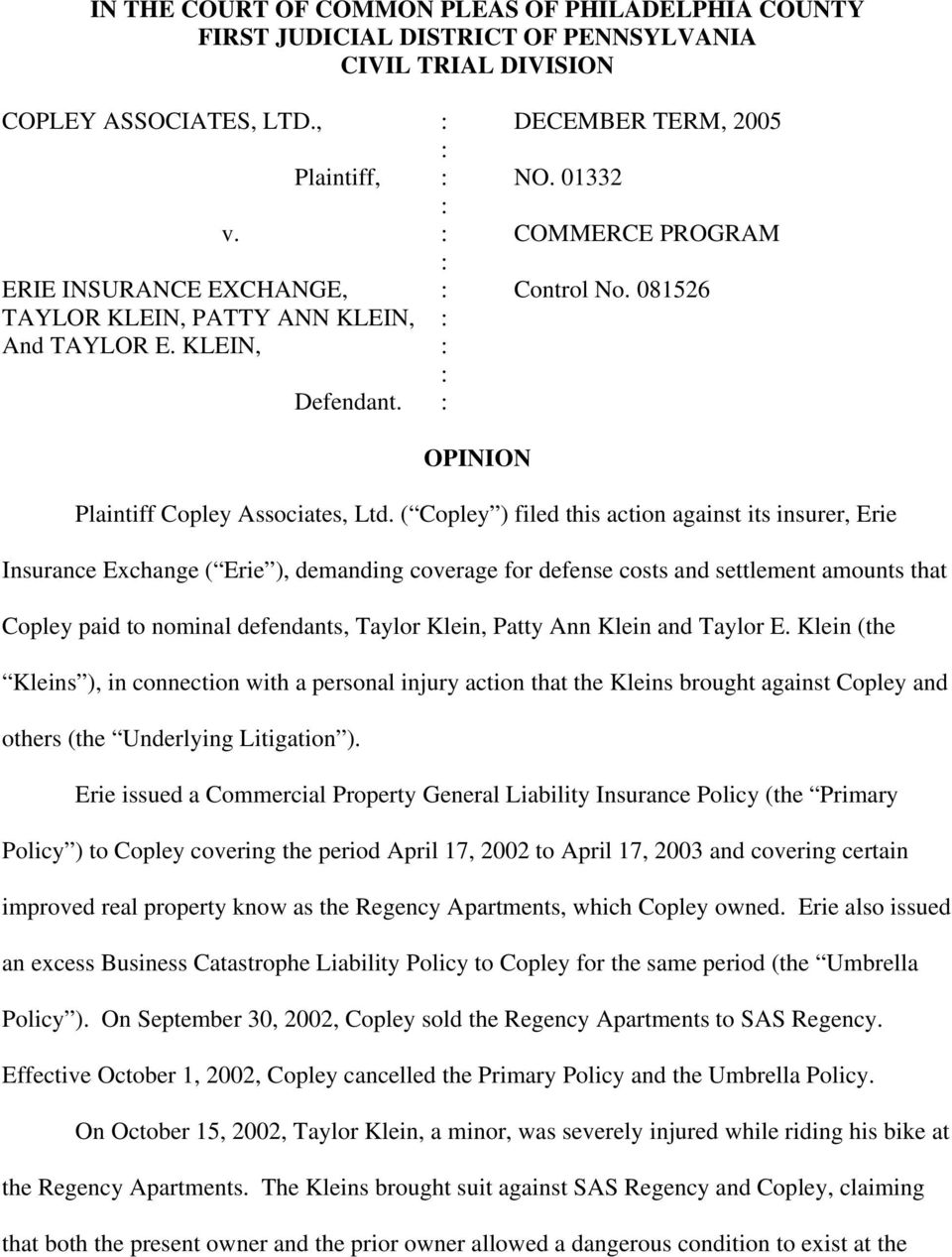 ( Copley ) filed this action against its insurer, Erie Insurance Exchange ( Erie ), demanding coverage for defense costs and settlement amounts that Copley paid to nominal defendants, Taylor Klein,