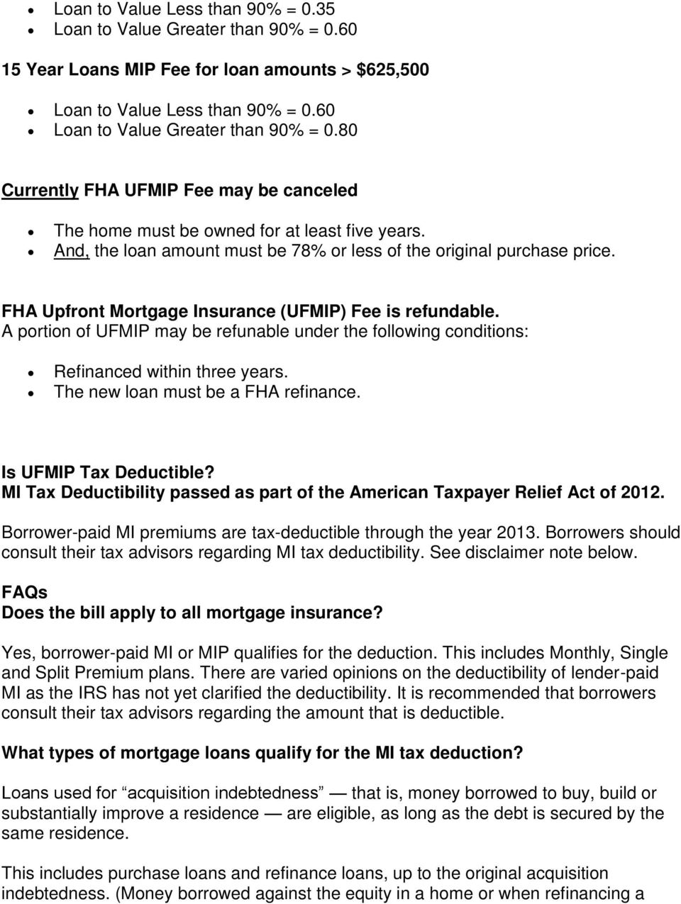 FHA Upfront Mortgage Insurance (UFMIP) Fee is refundable. A portion of UFMIP may be refunable under the following conditions: Refinanced within three years. The new loan must be a FHA refinance.