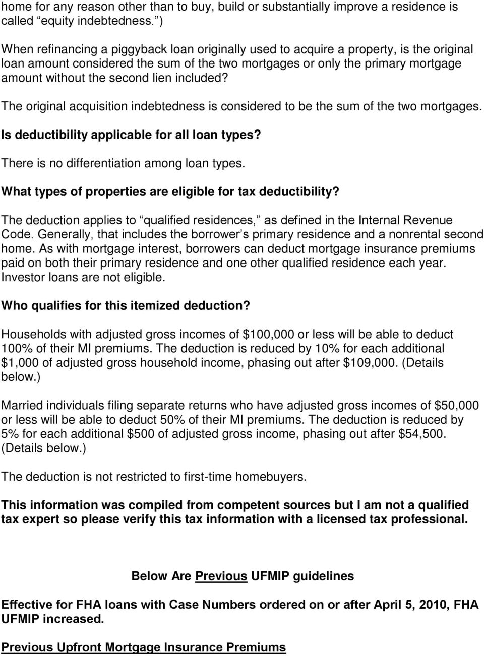 lien included? The original acquisition indebtedness is considered to be the sum of the two mortgages. Is deductibility applicable for all loan types? There is no differentiation among loan types.