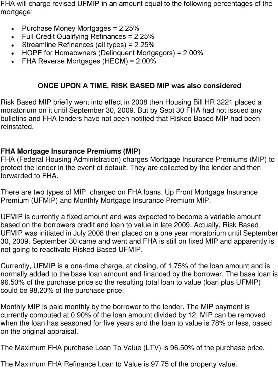 00% ONCE UPON A TIME, RISK BASED MIP was also considered Risk Based MIP briefly went into effect in 2008 then Housing Bill HR 3221 placed a moratorium on it until September 30, 2009.