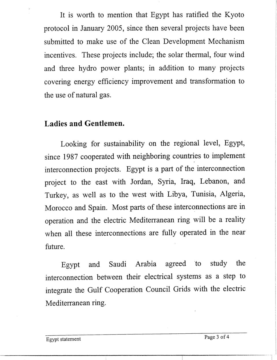 Looking for sustainability on the regional level, Egypt, since 1987 cooperated with neighboring countries to implement interconnection projects.
