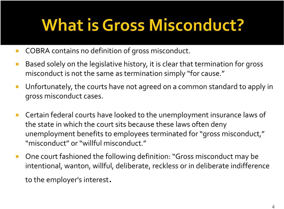 Unfortunately, the courts have not agreed on a common standard to apply in gross misconduct cases.