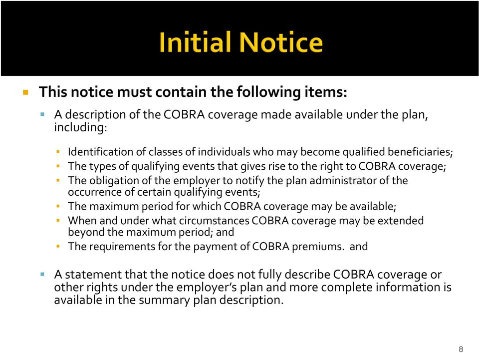 events; The maximum period for which COBRA coverage may be available; When and under what circumstances COBRA coverage may be extended beyond the maximum period; and The requirements for the payment