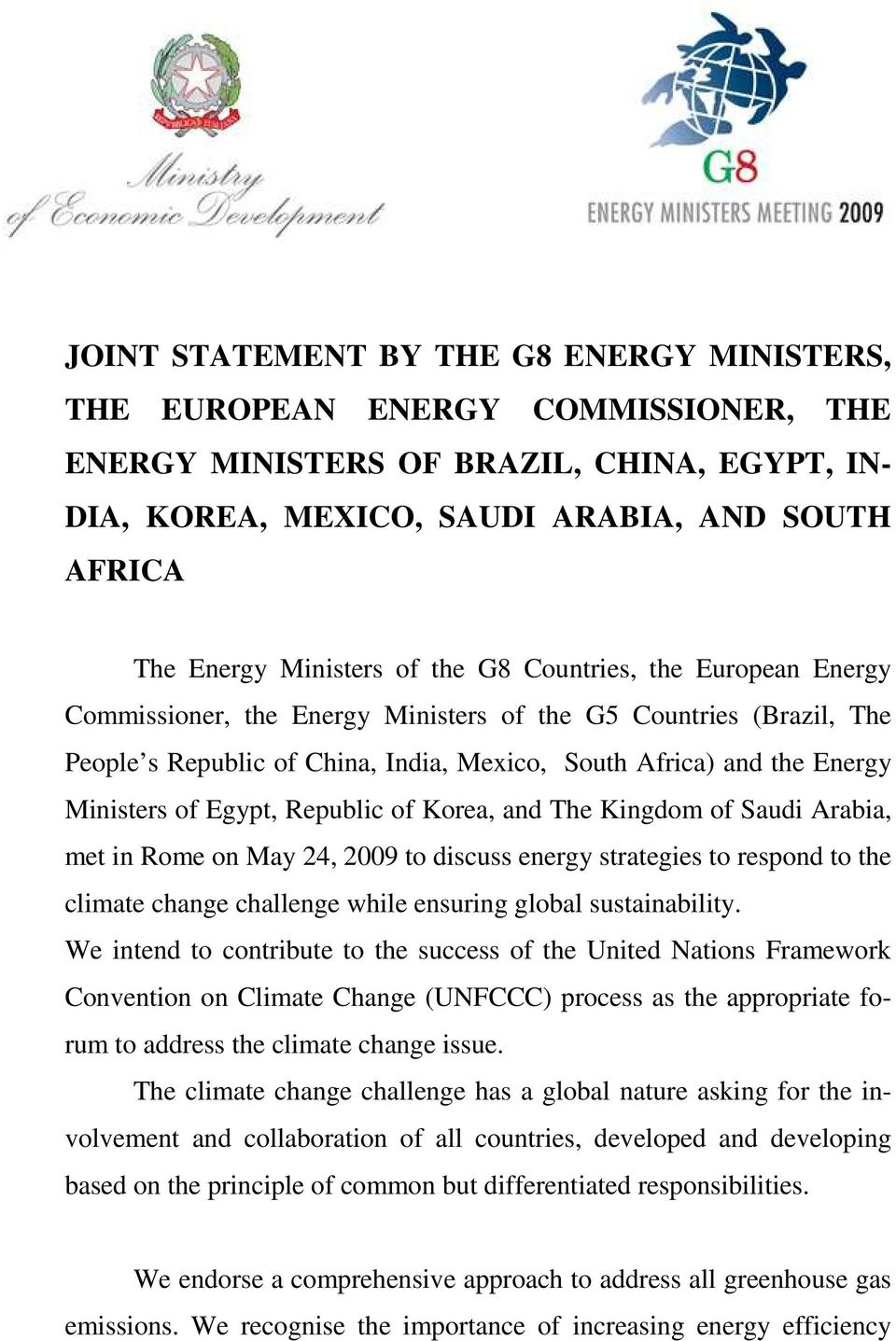 Egypt, Republic of Korea, and The Kingdom of Saudi Arabia, met in Rome on May 24, 2009 to discuss energy strategies to respond to the climate change challenge while ensuring global sustainability.