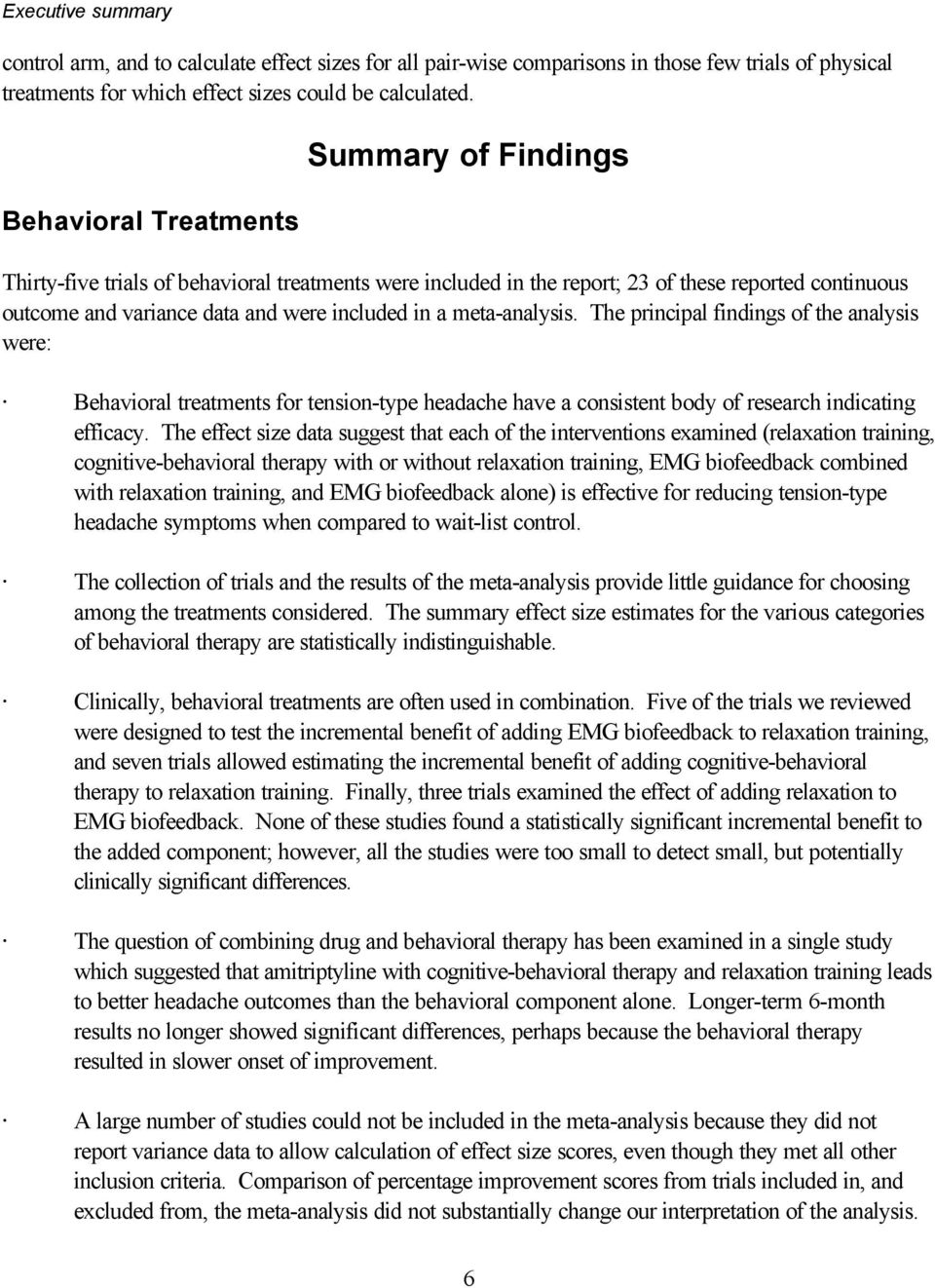 meta-analysis. The principal findings of the analysis were: Behavioral treatments for tension-type headache have a consistent body of research indicating efficacy.