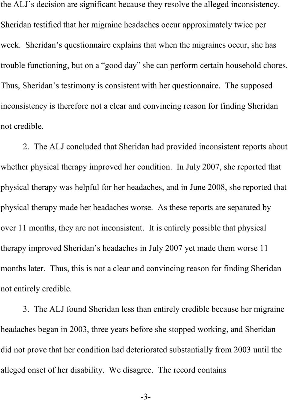 Thus, Sheridan s testimony is consistent with her questionnaire. The supposed inconsistency is therefore not a clear and convincing reason for finding Sheridan not credible. 2.