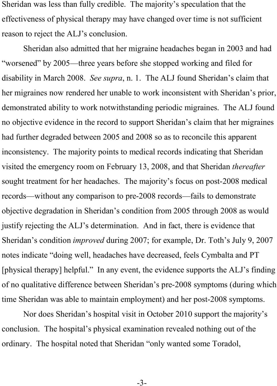 The ALJ found Sheridan s claim that her migraines now rendered her unable to work inconsistent with Sheridan s prior, demonstrated ability to work notwithstanding periodic migraines.
