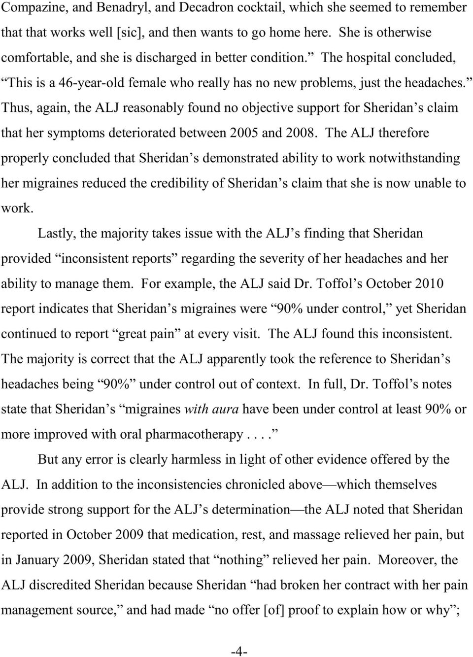 Thus, again, the ALJ reasonably found no objective support for Sheridan s claim that her symptoms deteriorated between 2005 and 2008.