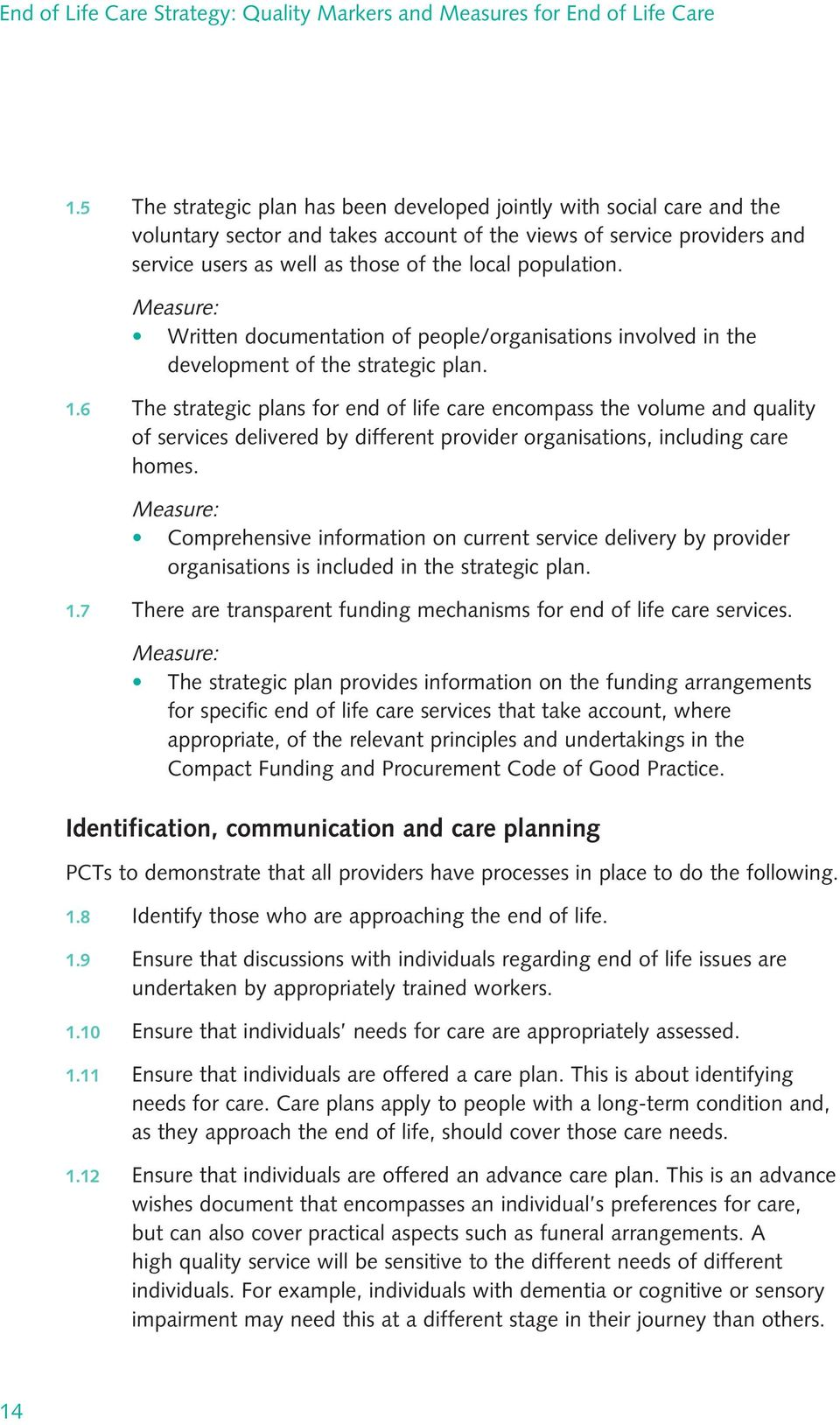6 The strategic plans for end of life care encompass the volume and quality of services delivered by different provider organisations, including care homes.