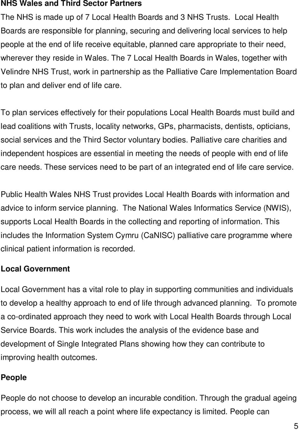reside in Wales. The 7 Local Health Boards in Wales, together with Velindre NHS Trust, work in partnership as the Palliative Care Implementation Board to plan and deliver end of life care.