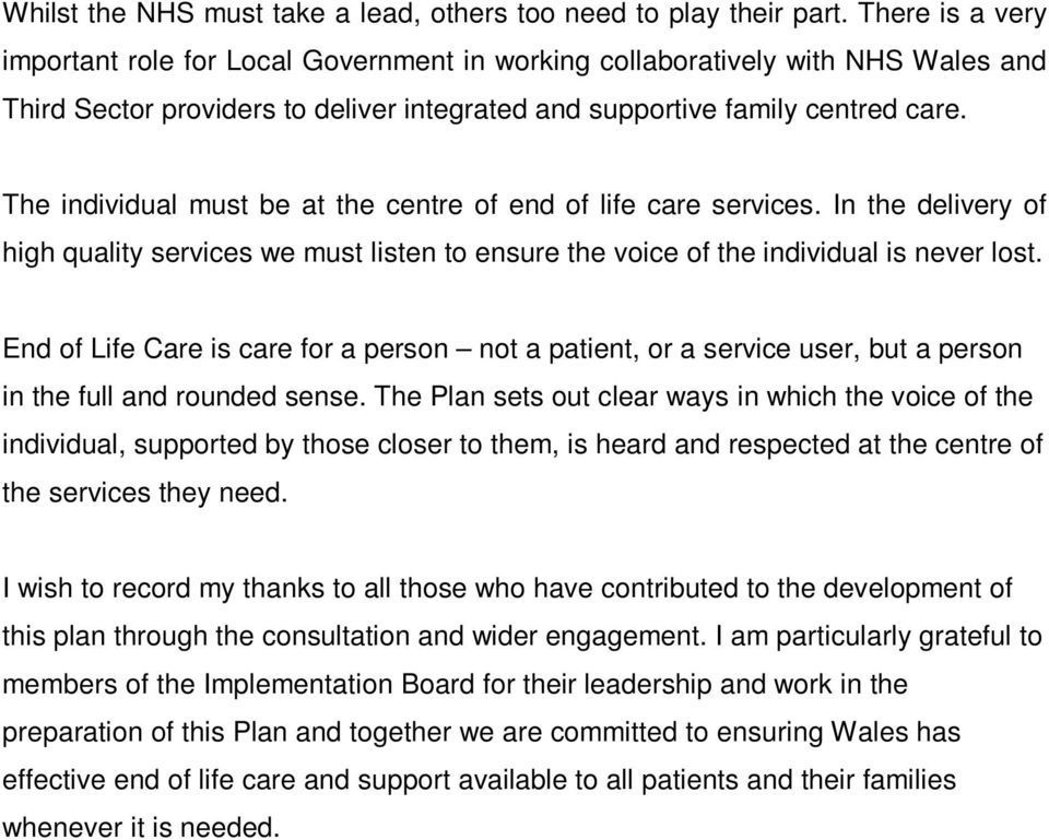 The individual must be at the centre of end of life care services. In the delivery of high quality services we must listen to ensure the voice of the individual is never lost.
