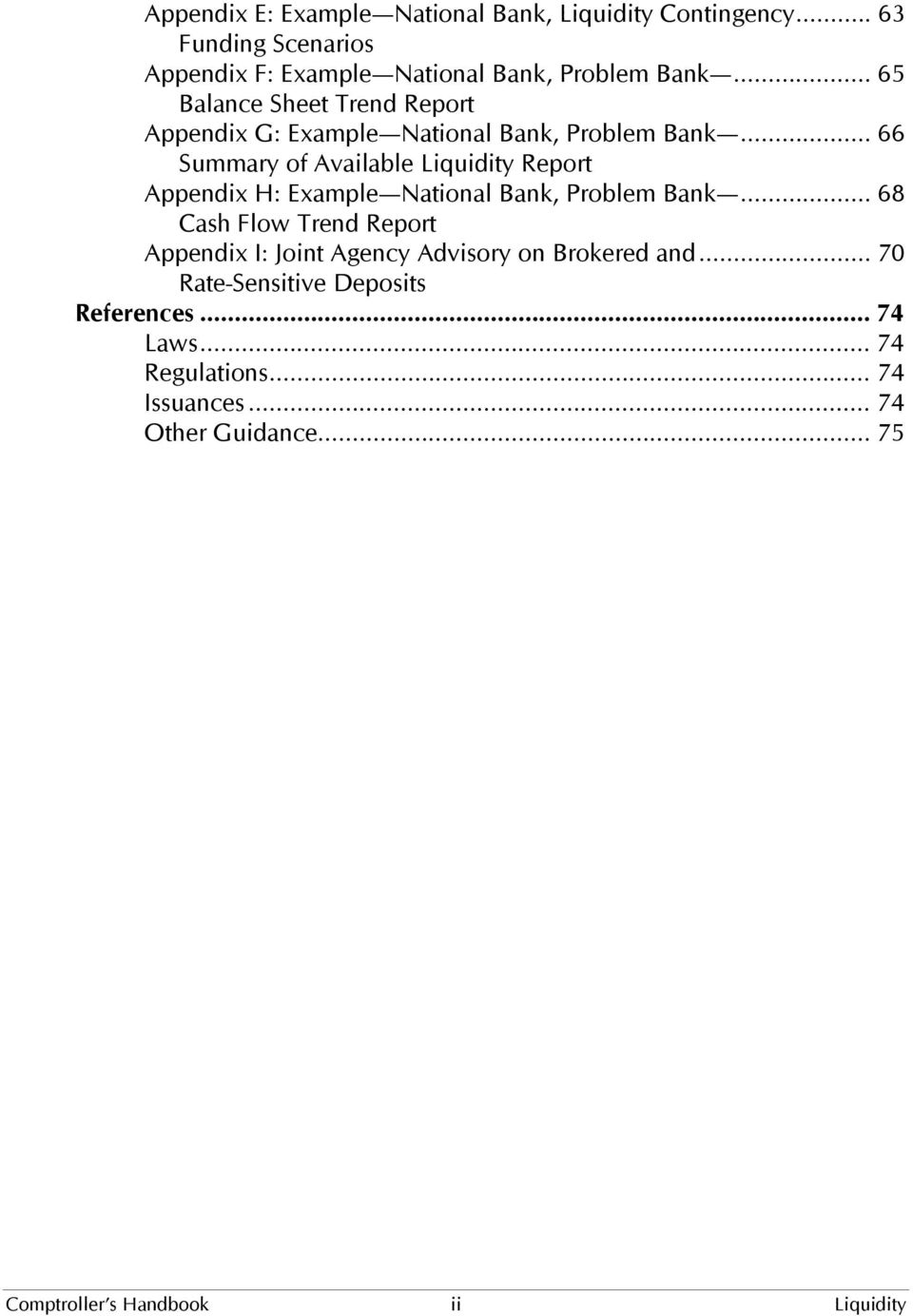 .. 66 Summary of Available Liquidity Report Appendix H: Example National Bank, Problem Bank.
