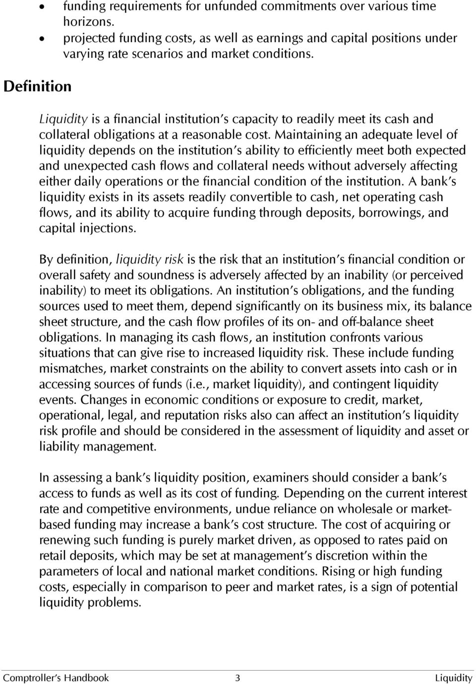 Maintaining an adequate level of liquidity depends on the institution s ability to efficiently meet both expected and unexpected cash flows and collateral needs without adversely affecting either
