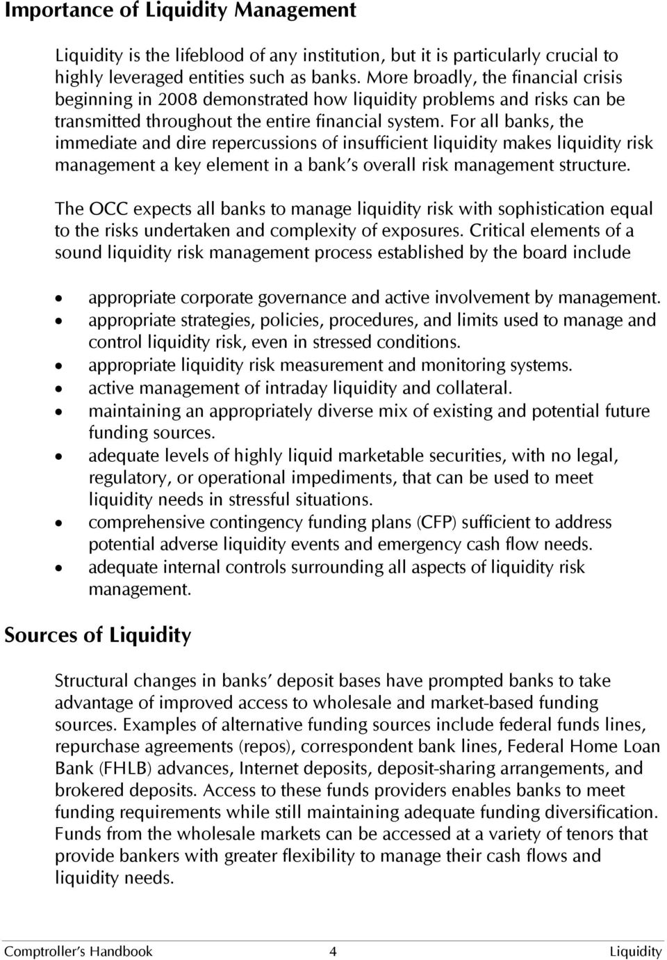 For all banks, the immediate and dire repercussions of insufficient liquidity makes liquidity risk management a key element in a bank s overall risk management structure.