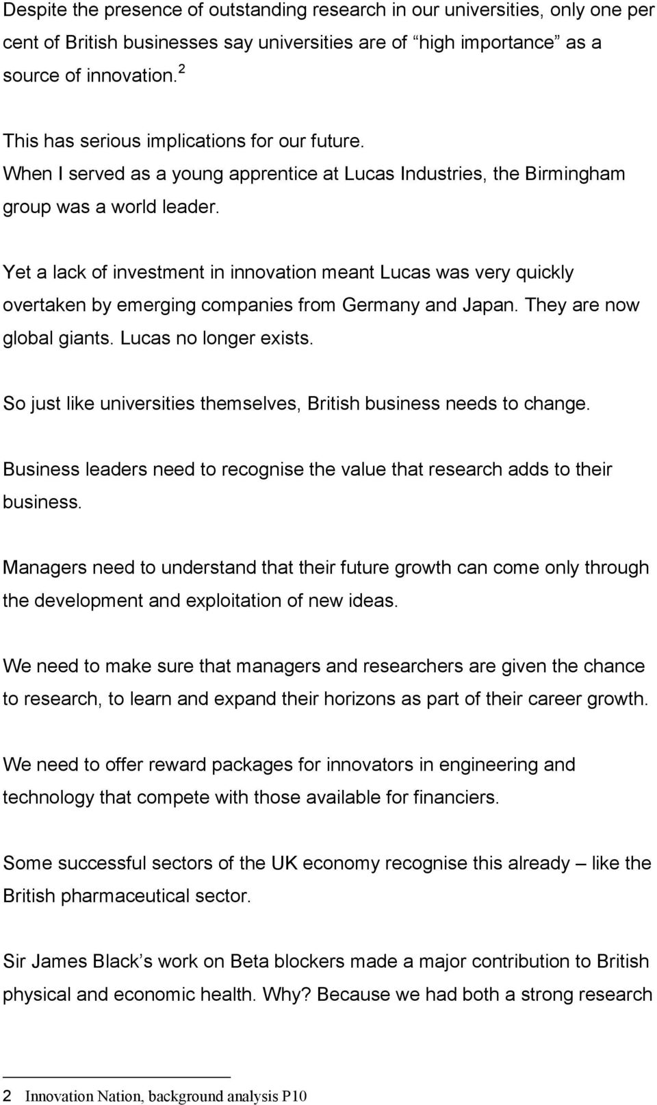 Yet a lack of investment in innovation meant Lucas was very quickly overtaken by emerging companies from Germany and Japan. They are now global giants. Lucas no longer exists.