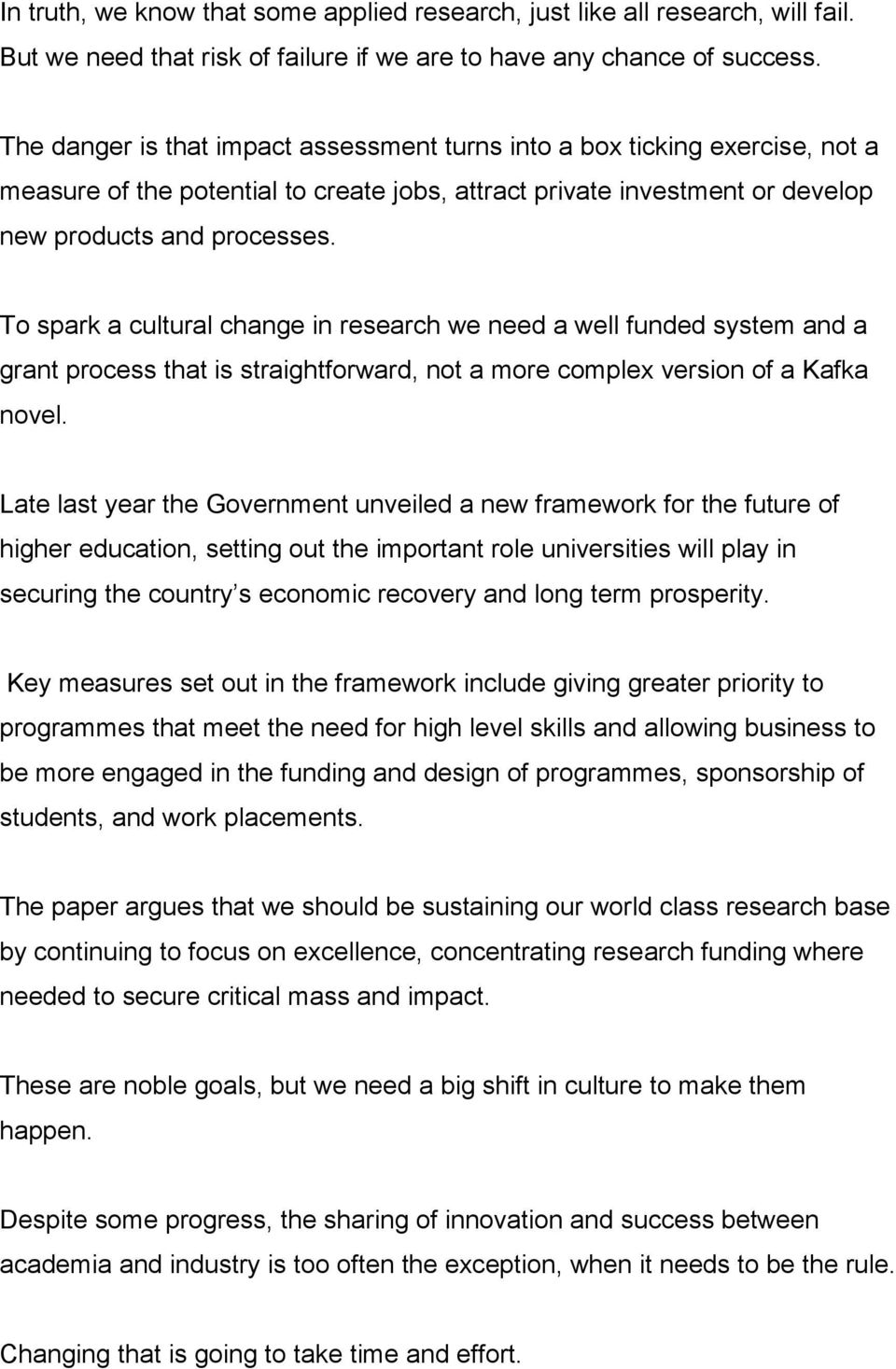 To spark a cultural change in research we need a well funded system and a grant process that is straightforward, not a more complex version of a Kafka novel.